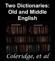 Two Dictionaries: Old and Middle English ebook by Herbert Coleridge,A. L. Mayhew,Walter W. Skeat