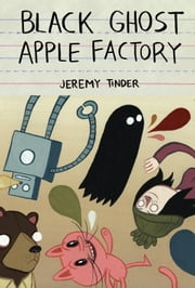 Black Ghost Apple Factory ebook by Jeremy Tinder