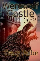 Werewolf Castle ebook by Tracy Falbe