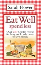 Eat Well Spend Less ebook by Sarah Flower