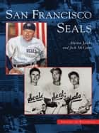 San Francisco Seals ebook by Martin Jacobs, Jack McGuire