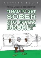From Vodka to Coffee: I Had To Get Sober or Stay Broke ebook by Derrick Ellis