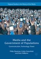 Media and the Government of Populations - Communication, Technology, Power eBook by Philip Dearman, Cathy Greenfield, Peter Williams