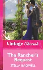 The Rancher's Request (Mills & Boon Vintage Cherish) ebook by Stella Bagwell