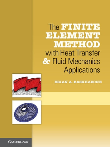 The Finite Element Method with Heat Transfer and Fluid Mechanics Applications ebook by Erian A. Baskharone
