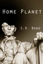 Home Planet ebook by S.R. Bond