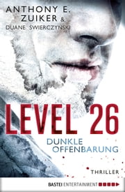 Level 26: Dunkle Offenbarung - Thriller ebook by Anthony E. Zuiker