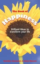 The Book of Happiness - Brilliant Ideas to Transform Your Life ebook by Heather Summers, Anne Watson