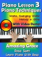 Piano Lesson #3 - Piano Techniques - Waltz, Swinging Waltz, Melody in 6ths with Video Demos to Amazing Grace ebook by Rosa Suen
