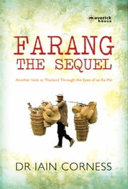 Farang: The Sequel - Another look at Thailand through the eyes of an ex-pat ebook by Dr Iain Corness