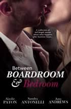 Between Boardroom And Bedroom - Workplace Romance Stories/Insecure/Driving In Neutral/Risky Business ebook by Ainslie Paton, Sandra Antonelli, Amy Andrews
