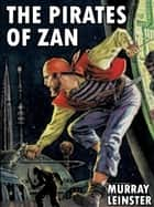 The Pirates of Zan ebook by Murray Leinster