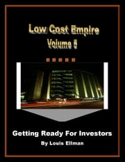 Low Cost Empire Volume 5 - Getting Ready For Investors ebook by Louis