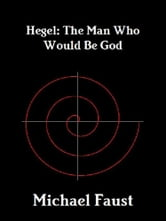 Hegel: The Man Who Would Be God ebook by Michael Faust