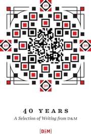40 Years - A Selection of Writing from D&M ebook by D&M Publishers, Inc.