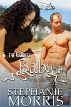 The MARINES Baby Gift ebook by Stephanie Morris