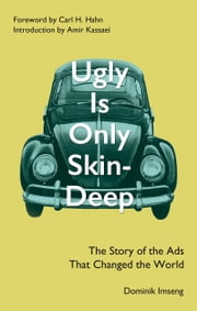 Ugly Is Only Skin-Deep - The Story of Those Volkswagen Ads ebook by Dominik Imseng