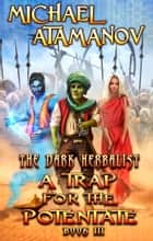 A Trap for the Potentate (The Dark Herbalist Book #3) - LitRPG series ebook by Michael Atamanov