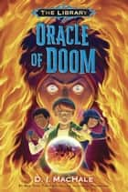 Oracle of Doom (The Library Book 3) ebook by D. J. MacHale