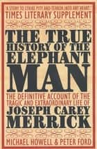 The True History of the Elephant Man ebook by Peter Ford, Michael Howell