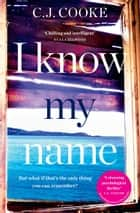 I Know My Name ebook by C.J. Cooke
