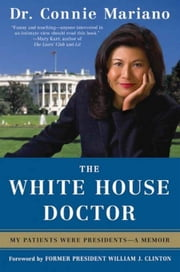 The White House Doctor - My Patients Were Presidents: A Memoir ebook by Connie Mariano,Bill Clinton