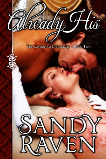 Already His - The Caversham Chronicles - Book Two ebook by Sandy Raven