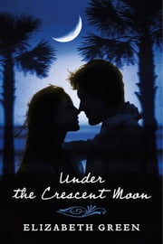 Under the Crescent Moon ebook by Elizabeth Green