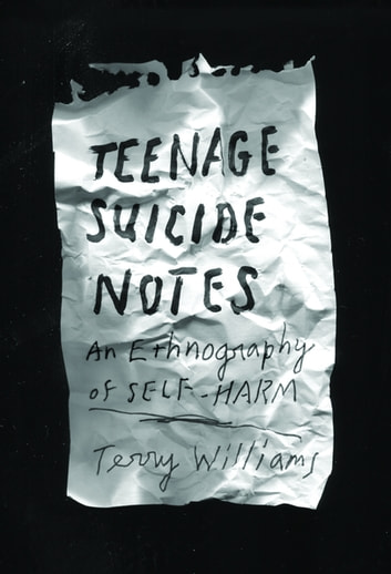 Teenage Suicide Notes - An Ethnography of Self-Harm ebook by Terry Williams