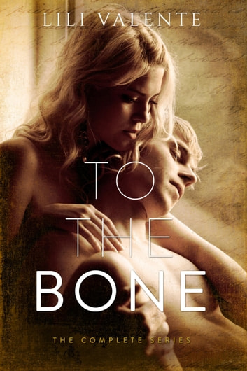 To the Bone - The Complete Series ebook by Lili Valente