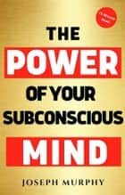 15 Minute Read : The Power of Your Subconscious Mind ebook by Joseph Murphy