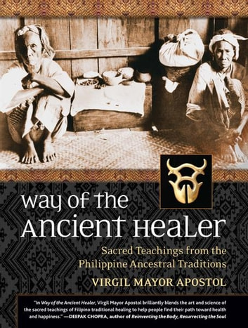 Way of the Ancient Healer - Sacred Teachings from the Philippine Ancestral Traditions ebook by Virgil Mayor Apostol