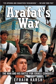 Arafat's War - The Man and His Battle for Israeli Conquest ebook by Efraim Karsh