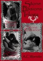 Stone Passions Trilogy (Stone Lover, Stone Romance, Stone Destiny) ebook by A.C. Warneke