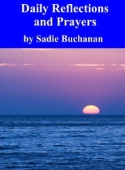 Daily Reflections And Prayers ebook by Sadie Buchanan