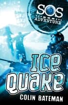 SOS Adventure: Icequake ebook by Colin Bateman