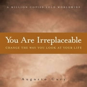 You Are Irreplaceable - Change the Way You Look at Your Life ebook by Augusto Cury