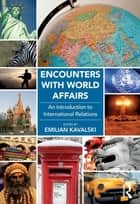 Encounters with World Affairs ebook by Emilian Kavalski