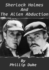 Sherlock Holmes and the Alien Abduction ebook by Phillip Duke