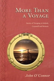 More Than a Voyage: Stories of Voyaging in Ireland, Cornwall and Brittany ebook by John O'Connor,Barry Curtin