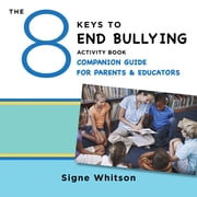 The 8 Keys to End Bullying Activity Book Companion Guide for Parents & Educators (8 Keys to Mental Health) ebook by Signe Whitson