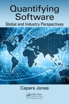 Quantifying Software - Global and Industry Perspectives ebook by Capers Jones