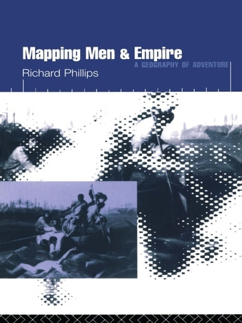 Mapping Men and Empire - Geographies of Adventure ebook by Richard Phillips