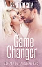 Game Changer (Playing Games #1) ebook by Rene Folsom