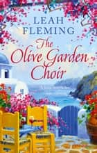 The Olive Garden Choir - An uplifting page-turner set under the Greek sun ebook by Leah Fleming