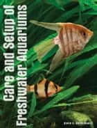 Care and Setup of Freshwater Aquariums ebook by David E. Boruchowitz