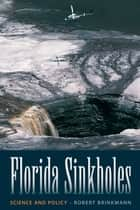 Florida Sinkholes - Science and Policy ebook by Robert Brinkmann