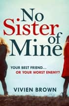 No Sister of Mine: A gripping domestic page-turner perfect for fans of The Mother-in-Law! ebook by