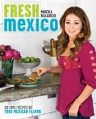 Fresh Mexico ebook by Marcela Valladolid