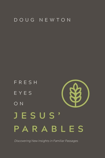 Fresh Eyes on Jesus' Parables - Discovering New Insights in Familiar Passages eBook by Doug Newton